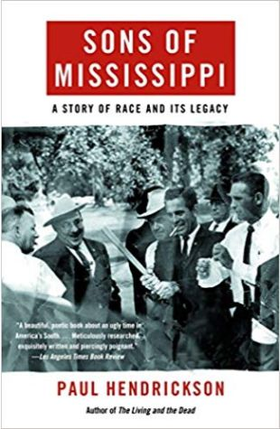 Sons of Mississippi: A Story of Race and Its Legacy Paul Hendrickson