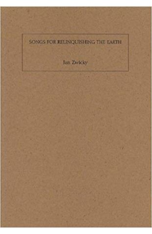 Songs for Relinquishing the Earth Jan Zwicky