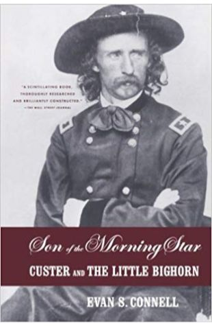 Son of the Morning Star: Custer and The Little Bighorn Evan S. Connell