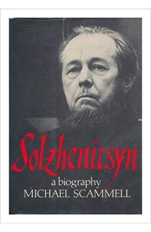 Solzhenitsyn: A Biography Michael Scammell