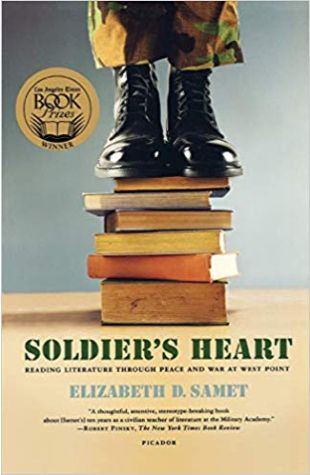 Soldier's Heart: Reading Literature Through Peace and War at West Point Elizabeth D. Samet