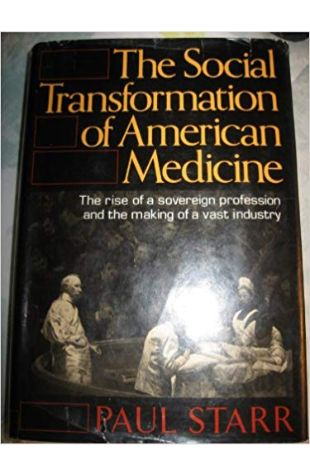 The Social Transformation of American Medicine Paul Starr