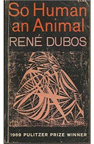 So Human an Animal René Jules Dubos