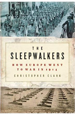The Sleepwalkers: How Europe Went to War in 1914, Christopher Clark