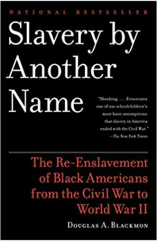 Slavery by Another Name: The Re-Enslavement of Black Americans from the Civil War to World War II Douglas A. Blackmon