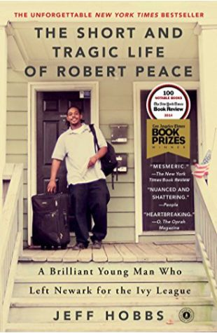 The Short and Tragic Life of Robert Peace: A Brilliant Young Man Who Left Newark for the Ivy League Jeff Hobbs