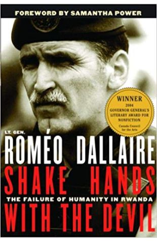 Shake Hands with the Devil: The Failure of Humanity in Rwanda Lt.-Gen. Roméo Dallaire