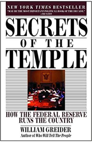 Secrets of the Temple: How the Federal Reserve Runs the Country William Greider