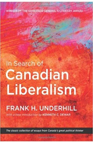 In Search of Canadian Liberalism Frank H. Underhill