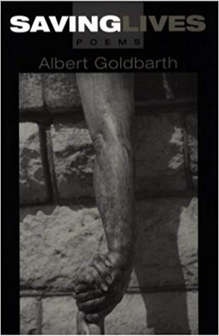 Saving Lives Albert Goldbarth