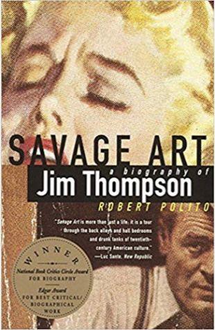 Savage Art: A Biography of Jim Thompson Robert Polito
