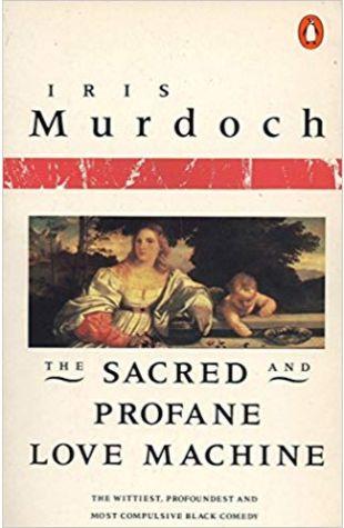 The Sacred & Profane Love Machine Iris Murdoch