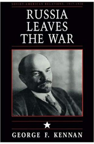 Russia Leaves the War: Soviet-American Relations, 1917–1920 George F. Kennan
