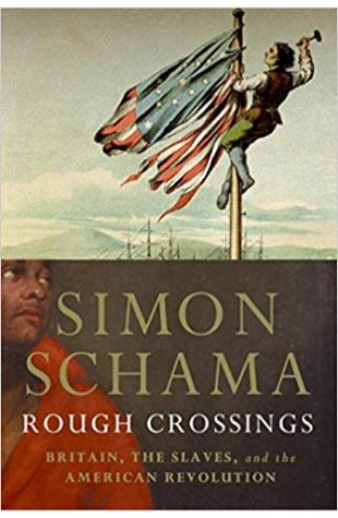 Rough Crossings: Britain, the Slaves and the American Revolution Simon Schama