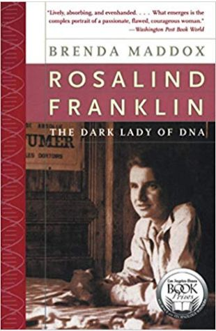 Rosalind Franklin: The Dark Lady of DNA Brenda Maddox