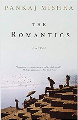 The Romantics: A Novel Pankaj Mishra