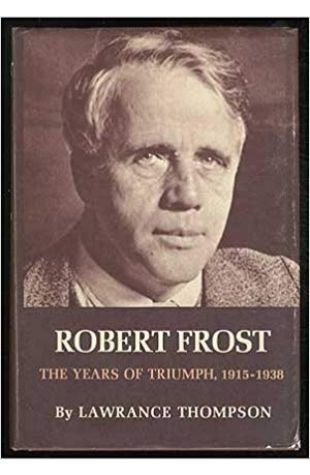 Robert Frost: The Years of Triumph, 1915–1938, Lawrance Thompson