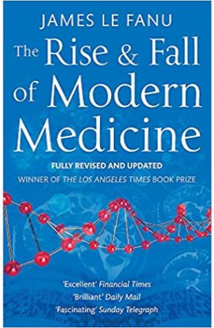 The Rise and Fall of Modern Medicine James Le Fanu