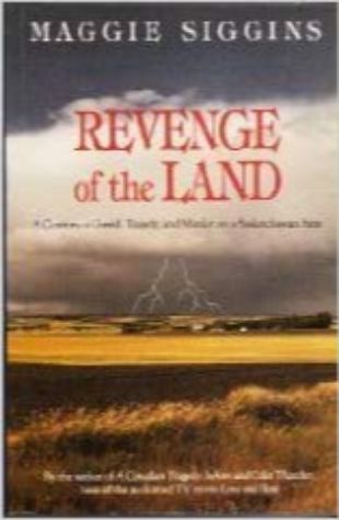 Revenge of the Land: A Century of Greed, Tragedy and Murder on a Saskatchewan Farm Maggie Siggins