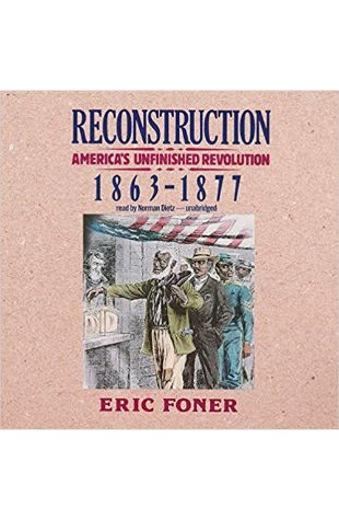 Reconstruction: America's Unfinished Revolution, 1863-1877 Eric Foner