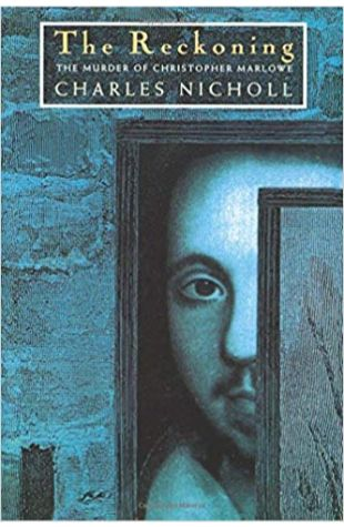 The Reckoning: The Murder of Christopher Marlowe Charles Nicholl