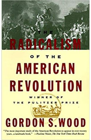 The Radicalism of the American Revolution Gordon S. Wood