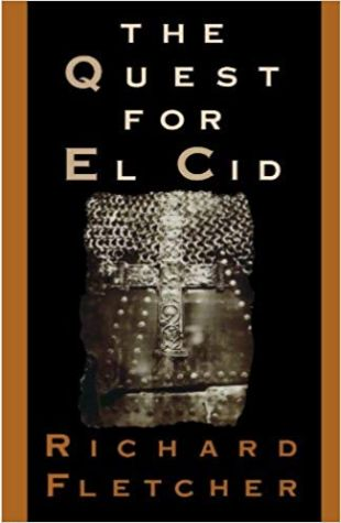 The Quest For El Cid Richard Fletcher