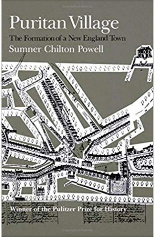 Puritan Village: The Formation of a New England Town Sumner Chilton Powell