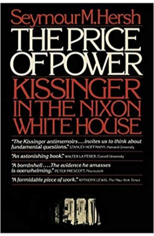 The Price of Power: Kissinger in the Nixon White House Seymour Hersh