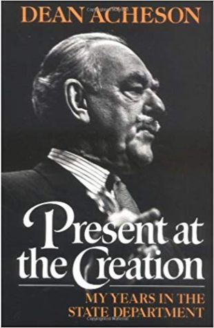 Present at the Creation: My Years in the State Department Dean Acheson