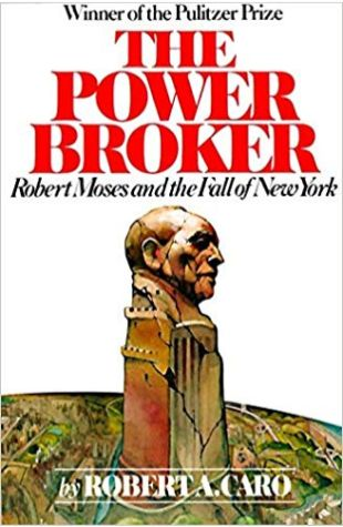 The Power Broker: Robert Moses and the Fall of New York Robert Caro