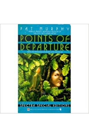 Points of Departure Pat Murphy