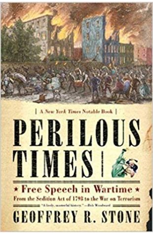 Perilous Times: Free Speech in Wartime from The Sedition Act of 1798 to The War on Terrorism Geoffrey R. Stone