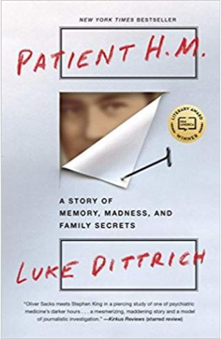 Patient H.M.: A Story of Memory, Madness, and Family Secrets Luke Dittrich