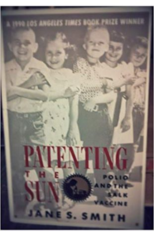 Patenting the Sun: Polio and the Salk Vacine Jane S. Smith