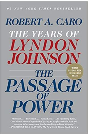The Passage of Power: Volume 4 of The Years of Lyndon Johnson Robert A. Caro