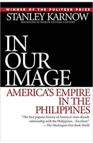 In Our Image: America's Empire in the Philippines Stanley Karnow