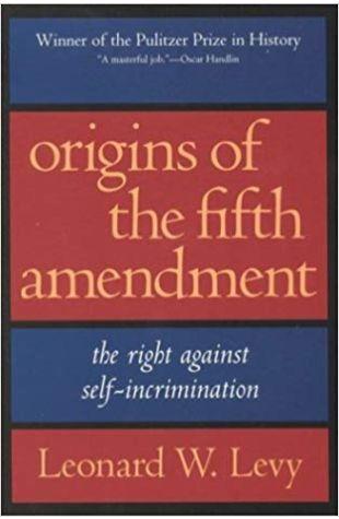 Origins of the Fifth Amendment Leonard W. Levy