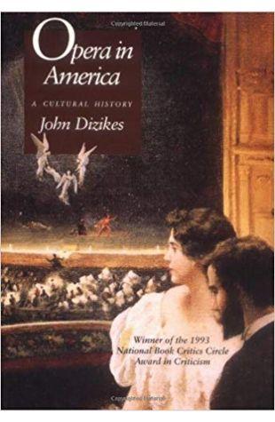 Opera in America: A Cultural History John Dizikes