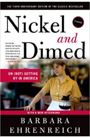 Nickel and Dimed: On (Not) Getting By in America Barbara Ehrenreich