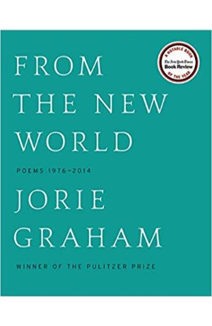 From the New World: Poems 1976-2014 Jorie Graham