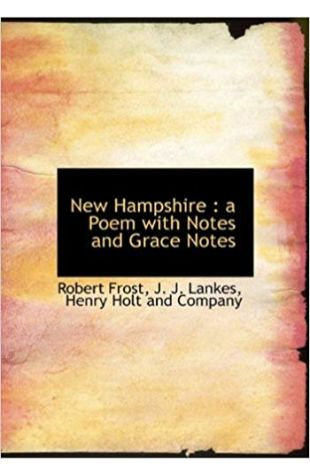 New Hampshire: A Poem with Notes and Grace Notes Robert Frost