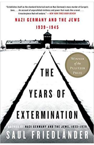 The Years of Extermination: Nazi Germany and the Jews, 1939–1945 Saul Friedlander