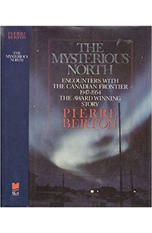 The Mysterious North Pierre Berton