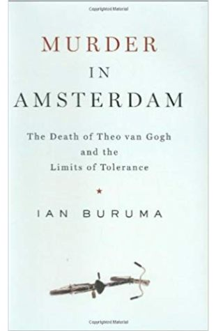 Murder in Amsterdam: The Death of Theo Van Gogh and the Limits of Tolerance Ian Buruma