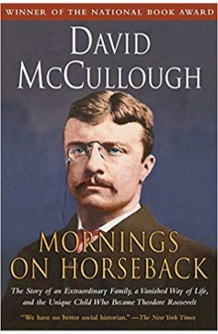 Mornings on Horseback: The Story of an Extraordinary Family, a Vanished Way of Life…Theodore Roosevelt David McCullough