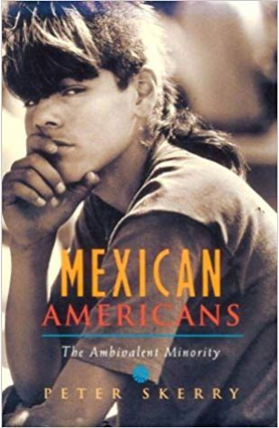 Mexican Americans: The Ambivalent Minority Peter Skerry