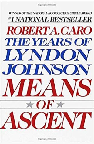 Means of Ascent: The Years of Lyndon Johnson Robert Caro