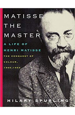 Matisse the Master: Volume 2. The Conquest of Colour: 1909-1954 Hilary Spurling