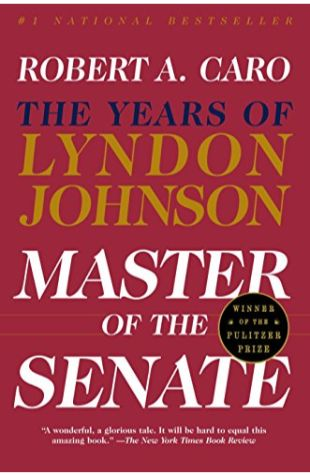 Master of the Senate: Volume 3 of The Years of Lyndon Johnson Robert A. Caro
